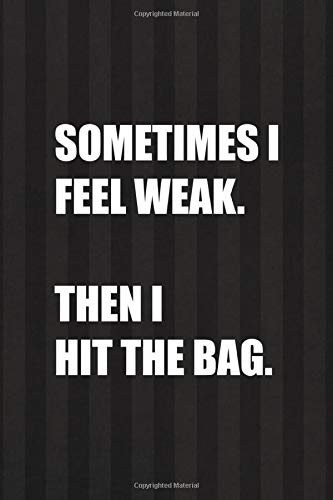 Sometimes I Feel Weak. Then I Hit The Bag.: All Purpose 6x9 Blank Lined Notebook Journal Way Better Than A Card Trendy Unique Gift Black And Grey Cells Kickboxing